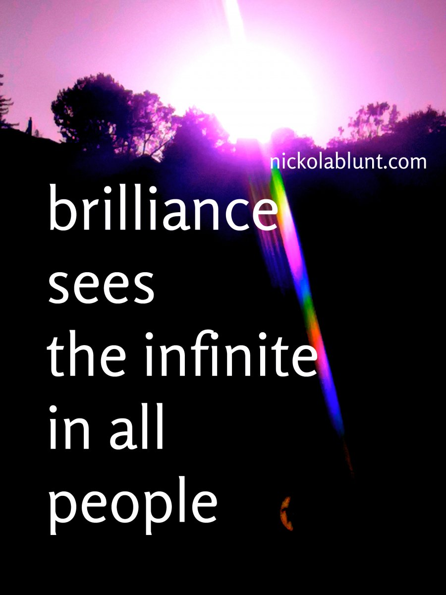 2-brilliance-sees-the-infinite-in-all-people-nickolablunt.comIMG_20190218_075014