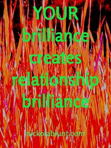 Brilliant-YOu-your-brilliance-creates-relationship-brilliance-nickolablunt.com4-raupo1550033010374