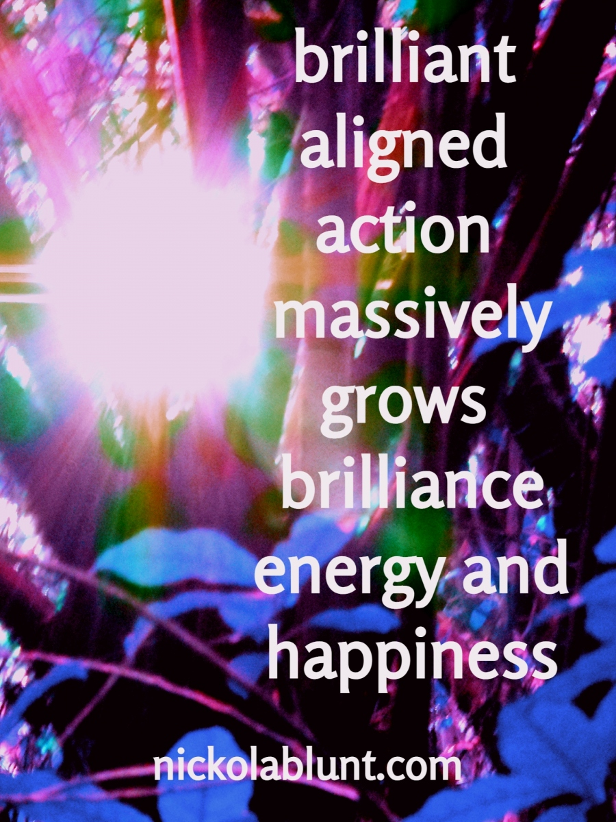 Brilliant-You-brilliant-aligned-action-massively-grows-brilliance-energy-and-happiness-nickolablunt.comDSCN0311-1