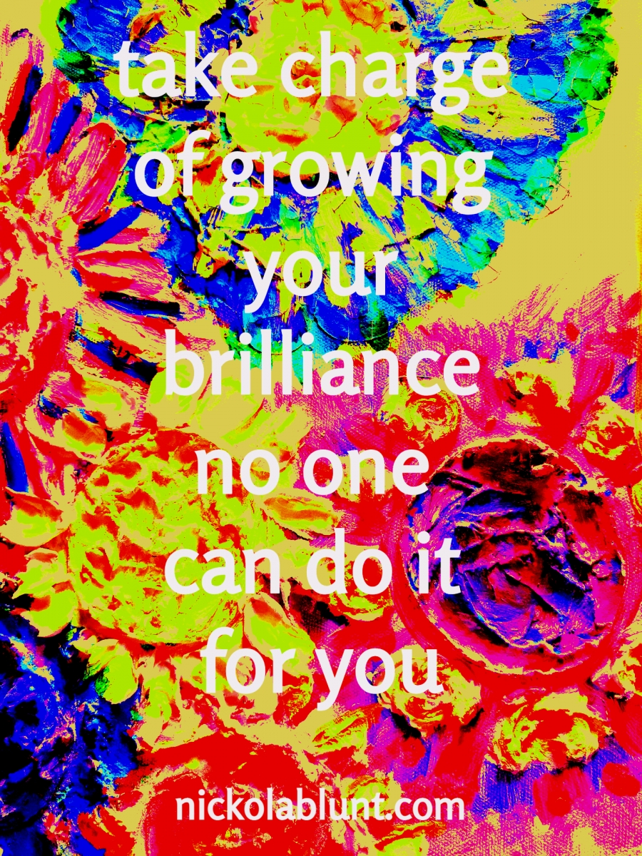 Brilliant-You-take-charge-of-growing-your-brilliance-no-one-can-do-it-for-you-nickolablunt.comIMG_20181214_074138