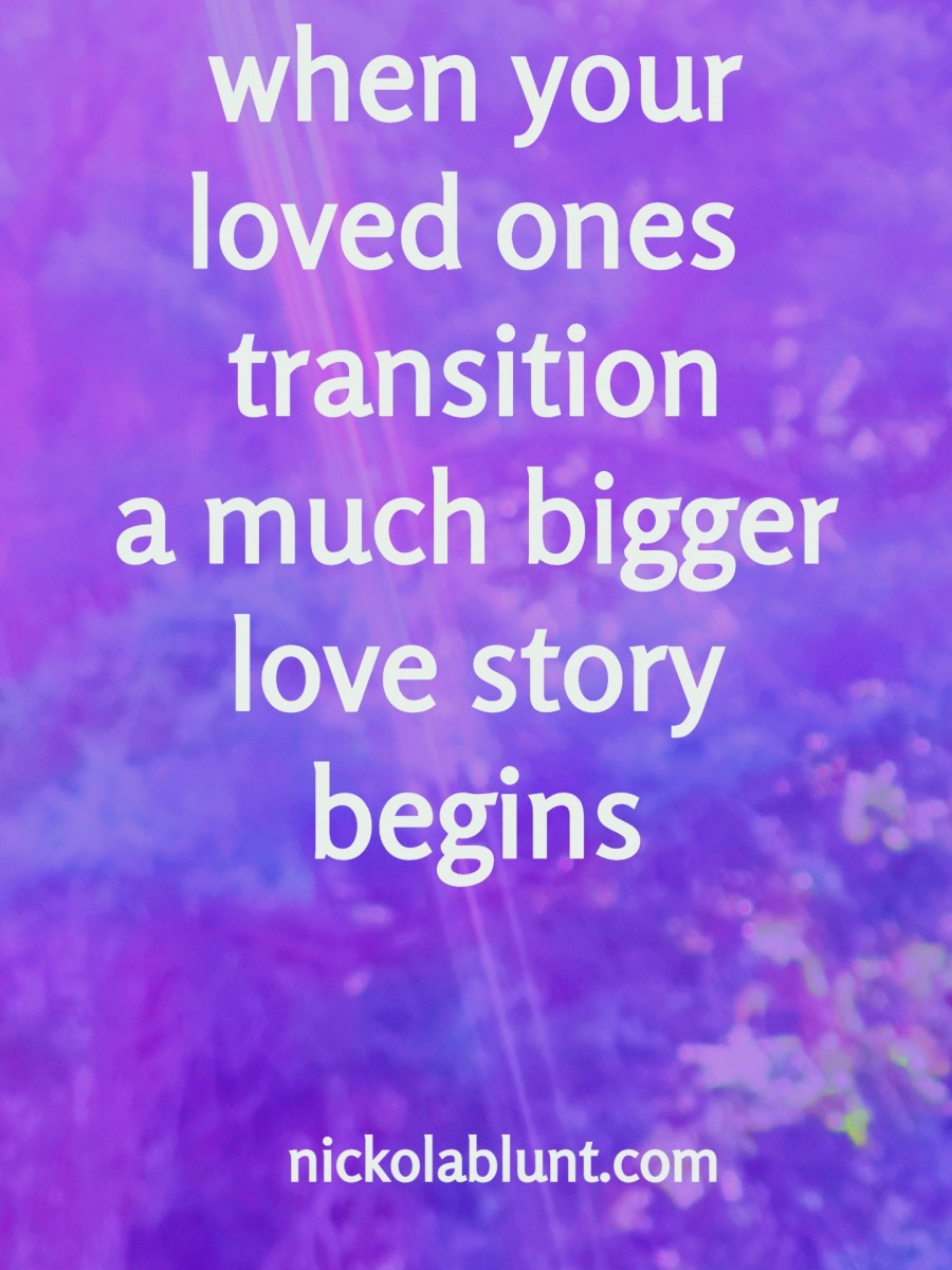 Brilliant-You-when-your-loved-ones-transition-a-much-bigger-love-story-begins-nickolablunt.com3beamIMG_20181209_075539