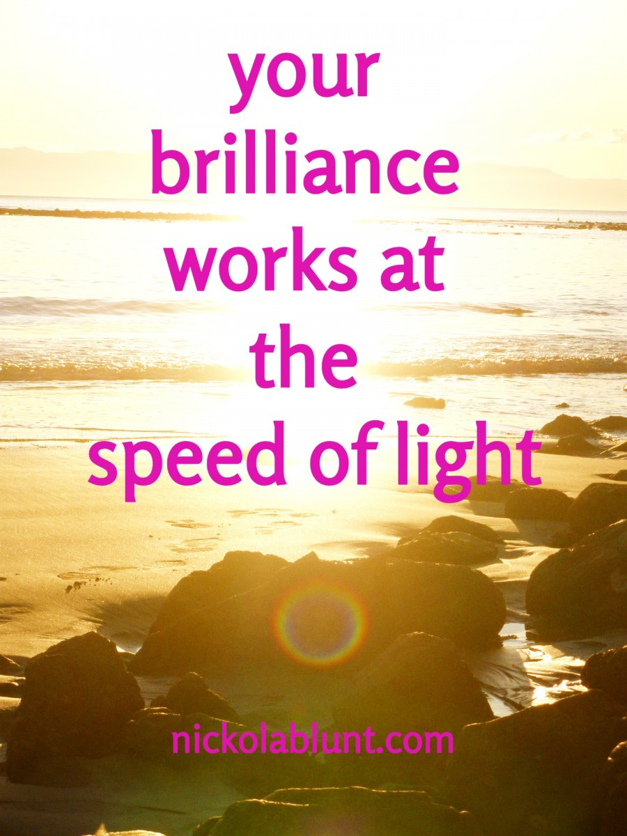 Brilliant-You-your-brilliance-works-at-the-speed-of-light-nickolablunt.com4intelligenceP7300395