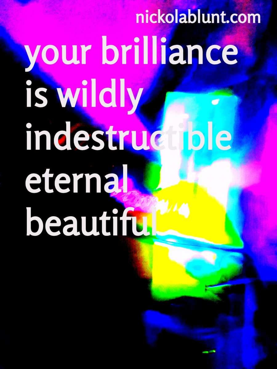 Brilliant-You-your-brilliant-is-wildly-indestructible-eternal-beautiful-nickolablunt.comIMG_20190427_223832